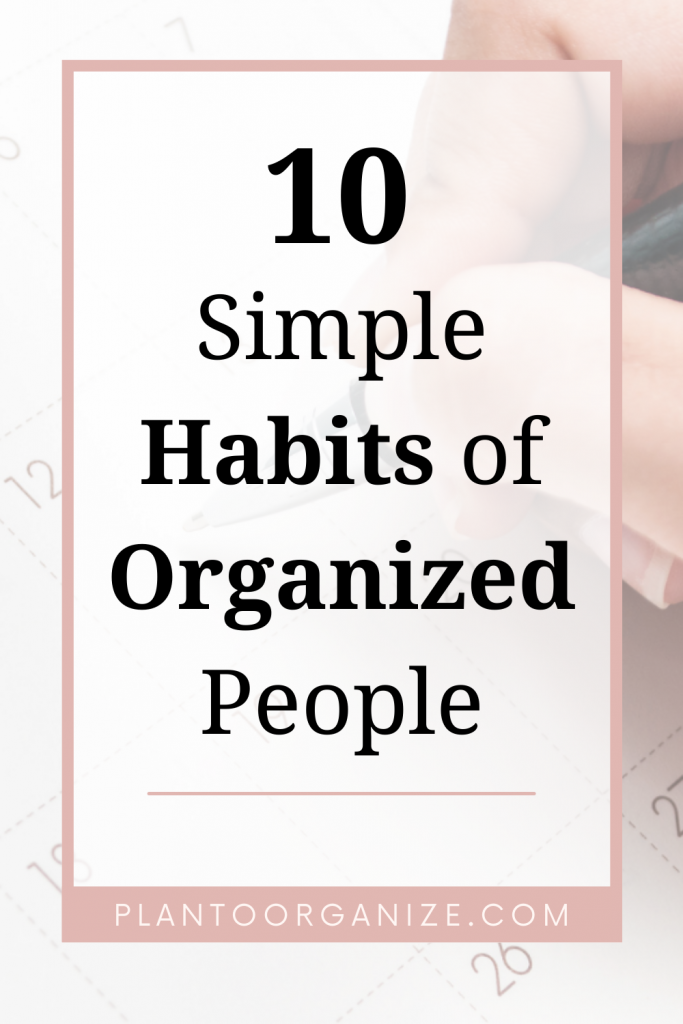 how-to-organize-your-life-with-ten-simple-habits-of-super-organized-people